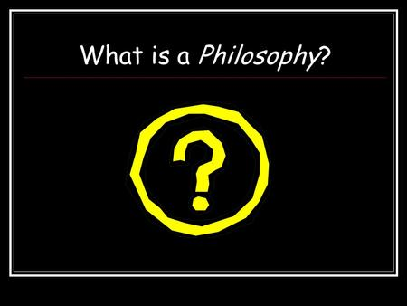 What is a Philosophy?. Agricultural Education: What is your Philosophy?