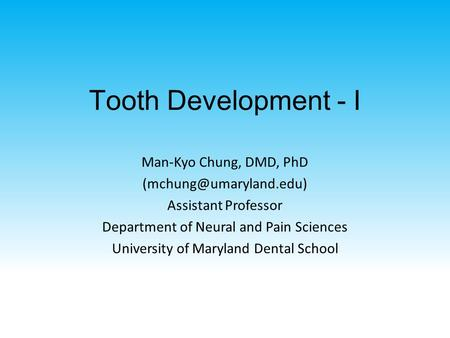 Tooth Development - I Man-Kyo Chung, DMD, PhD