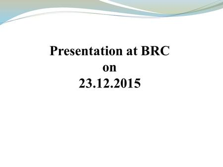 Presentation at BRC on 23.12.2015. GENERATION <strong>OF</strong> St. 7C THROUGH CRIS.