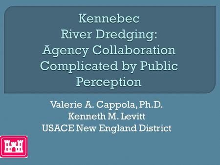 Valerie A. Cappola, Ph.D. Kenneth M. Levitt USACE New England District.