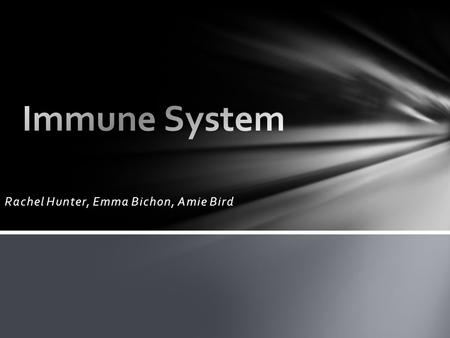 Rachel Hunter, Emma Bichon, Amie Bird. The main function of the immune system is to protect you from germs, diseases and infections. To do so the immune.