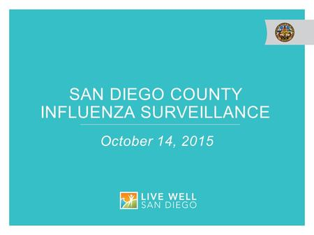 SAN DIEGO COUNTY INFLUENZA SURVEILLANCE October 14, 2015.