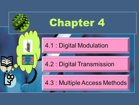 Chapter 4 4.1 : Digital Modulation 4.2 : Digital Transmission 4.3 : Multiple Access Methods.