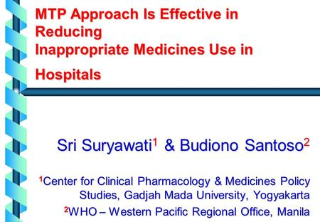 MTP Approach Is Effective in Reducing Inappropriate Medicines Use in Hospitals Sri Suryawati 1 & Budiono Santoso 2 1 Center for Clinical Pharmacology &