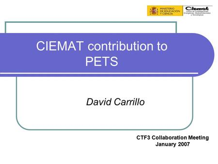 CIEMAT contribution to PETS David Carrillo CTF3 Collaboration Meeting January 2007.