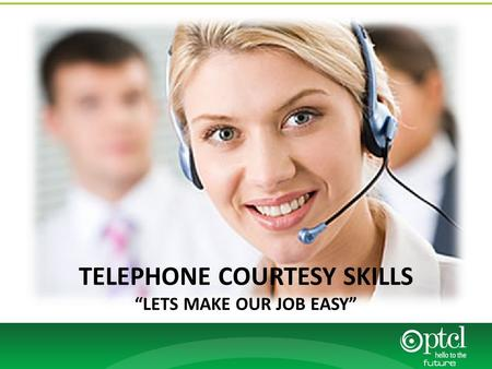 "TELEPHONE COURTESY SKILLS ""LETS MAKE OUR JOB EASY"""