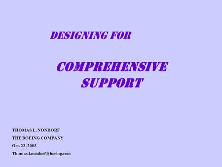 DESIGNING FOR COMPREHENSIVE SUPPORT THOMAS L. NONDORF THE BOEING COMPANY Oct. 22, 2003