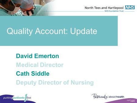 Quality Account: Update David Emerton Medical Director Cath Siddle Deputy Director of Nursing.