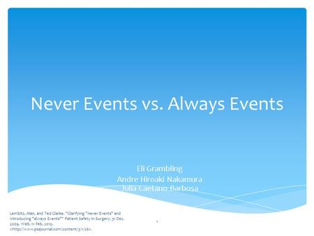 Never Events vs. Always Events Eli Grambling Andre Hiroaki Nakamura Julia Caetano Barbosa Lembitz, Alan, and Ted Clarke. Clarifying never Events and.