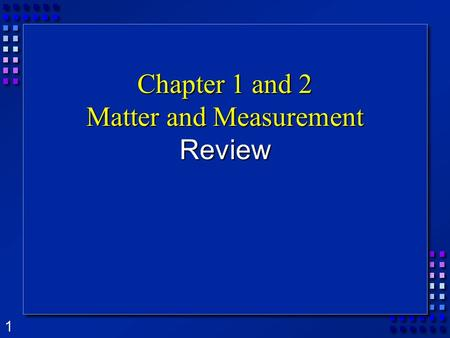 1 Chapter 1 and 2 Matter and Measurement Review. 2 Chapter 1 - Review  Matter is defined as…  Which state of matter is vapor?  A vapor is usually found.