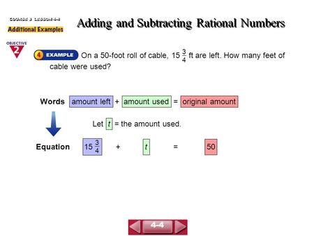 On a 50-foot roll of cable, 15 ft are left. How many feet of cable were used? Adding and Subtracting Rational Numbers COURSE 3 LESSON 4-4 3434 Let t =