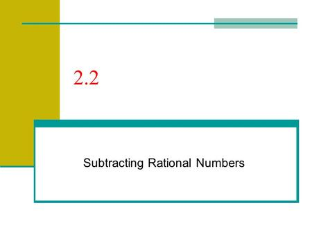 "2.2 Subtracting Rational Numbers. 2.2 – Subtracting Rational #s Goals / ""I can…"" Subtract rational numbers Apply subtraction."