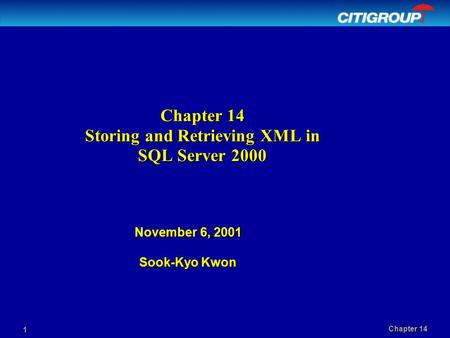 Chapter 14 1 Chapter 14 Storing and Retrieving XML in SQL Server 2000 November 6, 2001 Sook-Kyo Kwon.