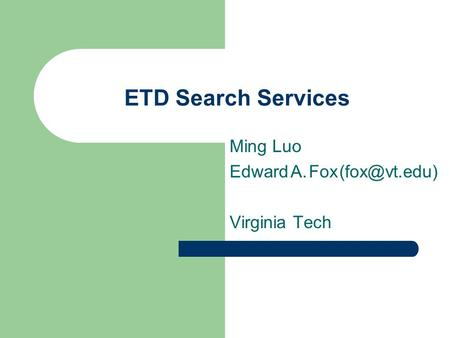 ETD Search Services Ming Luo Edward A. Fox Virginia Tech.