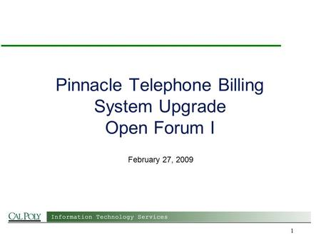 1 Pinnacle Telephone Billing System Upgrade Open Forum I February 27, 2009.