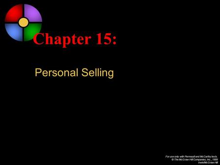 For use only with Perreault and McCarthy texts. © The McGraw-Hill Companies, Inc., 1999 Irwin/McGraw-Hill Chapter 15: Personal Selling.