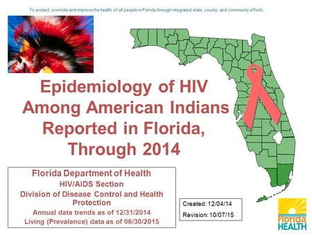 Florida Department of Health HIV/AIDS Section Division of Disease Control and Health Protection Annual data trends as of 12/31/2014 Living (Prevalence)