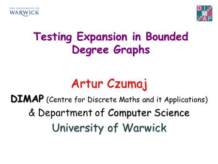 Artur Czumaj DIMAP DIMAP (Centre for Discrete Maths and it Applications) Computer Science & Department of Computer Science University of Warwick Testing.
