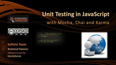 Unit Testing in JavaScript with Mocha, Chai and Karma SoftUni Team Technical Trainers Software University