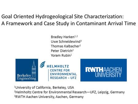 Goal Oriented Hydrogeological Site Characterization: A Framework and Case Study in Contaminant Arrival Time Bradley Harken 1,2 Uwe Schneidewind 3 Thomas.