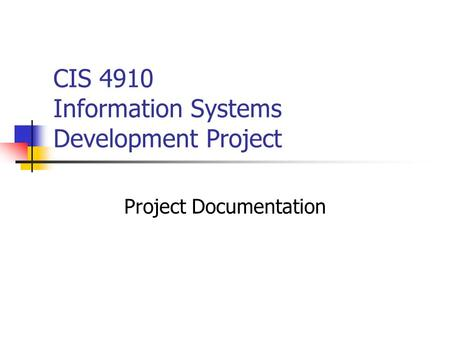 CIS 4910 Information Systems Development Project Project Documentation.