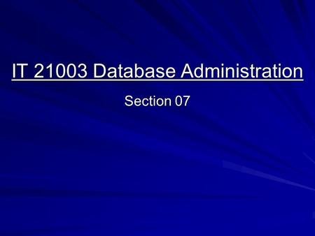 IT 21003 Database Administration Section 07. Space Management Managing Space: An Introduction  Organizing database storage is a major responsibility.