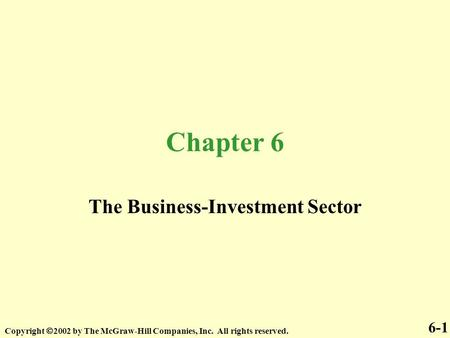 Chapter 6 The Business-Investment Sector Copyright  2002 by The McGraw-Hill Companies, Inc. All rights reserved. 6-1.