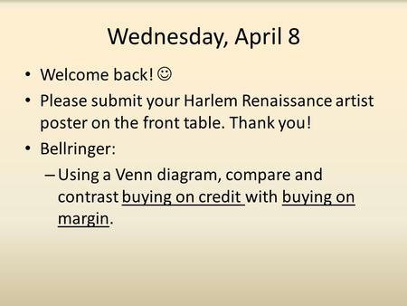 Wednesday, April 8 Welcome back! Please submit your Harlem Renaissance artist poster on the front table. Thank you! Bellringer: – Using a Venn diagram,