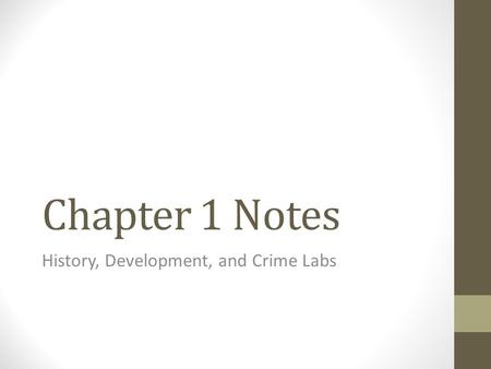Chapter 1 Notes History, Development, and Crime Labs.
