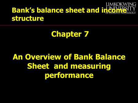 <strong>Bank</strong>'s balance sheet and income structure Chapter 7 An Overview of <strong>Bank</strong> Balance Sheet and measuring performance.