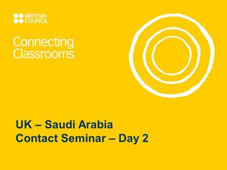 UK – Saudi Arabia Contact Seminar – Day 2. Programme Overview: Day 1: Getting to know each other and our education systems Day 2: Visit to a Saudi School.