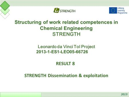 Structuring of work related competences in Chemical Engineering STRENGTH Leonardo da Vinci ToI Project 2013-1-ES1-LEO05-66726 RESULT 8 STRENGTH Dissemination.