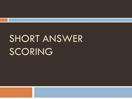 "SHORT ANSWER SCORING. How are short answers scored?  Short answers use a rubric from score 0 to 3. To pass, a student must earn at least a ""2.""  0 ="