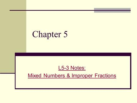 Chapter 5 L5-3 Notes: Mixed Numbers & Improper Fractions.