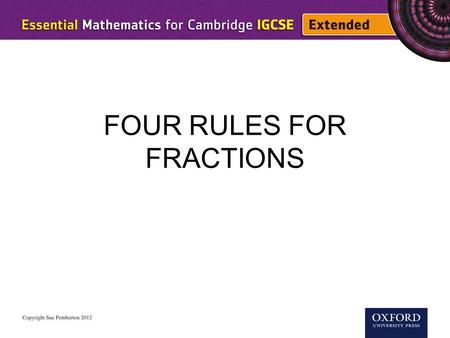 FOUR RULES FOR FRACTIONS. numerator denominator The language of fractions improper fraction mixed number.