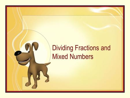 Dividing Fractions and Mixed Numbers. Learn to divide fractions and mixed numbers. Dividing Fractions and Mixed Numbers.