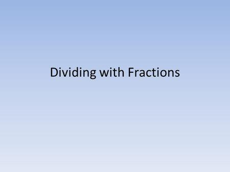 Dividing with Fractions. Models If one and ¾ pizzas are cut into ¼ sections, how many people will receive a share? 1 whole ¾ Since there are 7 equal quarters,