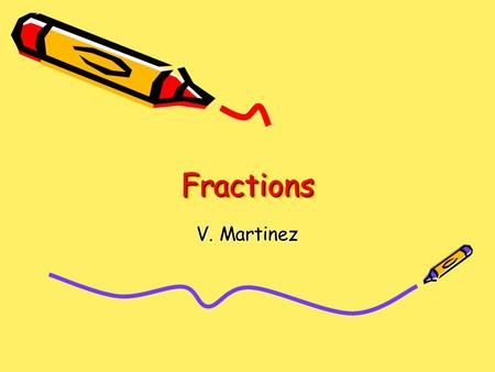 Fractions V. Martinez.