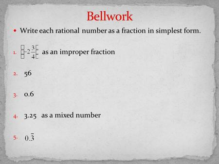 Write each rational number as a fraction in simplest form. 1. as an improper fraction 2. 56 3. 0.6 4. 3.25 as a mixed number 5.