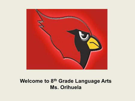Welcome to 8 th Grade Language Arts Ms. Orihuela.