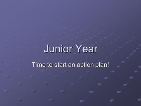 Junior Year Time to start an action plan!. SAT/ACT Colleges use the SAT and ACT exam as a factor for admissions into their universities. So why take the.