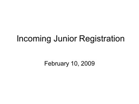 Incoming Junior Registration February 10, 2009. Graduation Requirements & College Admission Recommendations Refer to the green Course Planning Guide page.