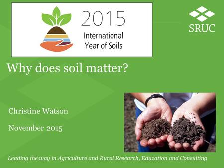 Why does soil matter? Christine Watson November 2015.