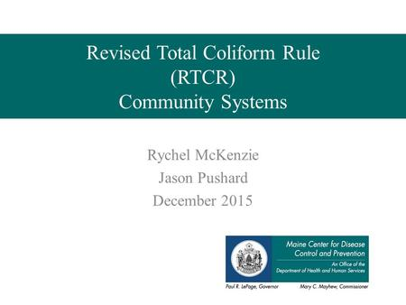 Revised Total Coliform Rule (RTCR) Community Systems Rychel McKenzie Jason Pushard December 2015.