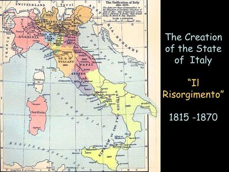 "The Creation of the State of Italy ""Il Risorgimento"" 1815 -1870 1."