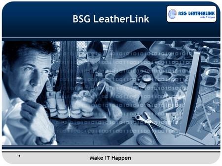 1 BSG LeatherLink Make IT Happen. 2 BSG LeatherLink About - BSG LeatherLink Founded and run by professionals with experience in Leather industry – 47.
