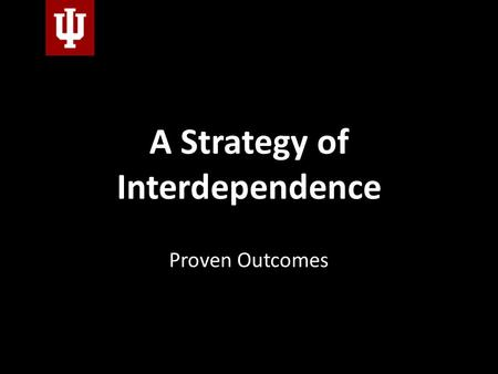 "A Strategy of Interdependence Proven Outcomes. ""The Promise and Performance for Enterprise Systems for H.E."" Kvavik & Katz, ECAR, 2002."