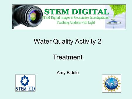 Water Quality Activity 2 Treatment Amy Biddle. Water Quality Activity 2: Objectives: To use digital imaging to track the removal of natural organic matter.