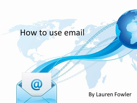How to use email By Lauren Fowler. Adding Attachments Attachments are pictures, videos and files that you have on your computer. You can add these to.