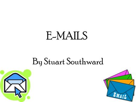 E-MAILS By Stuart Southward. Attachments Attachments are files and documents which you can send with an email. These are things like letters, videos,